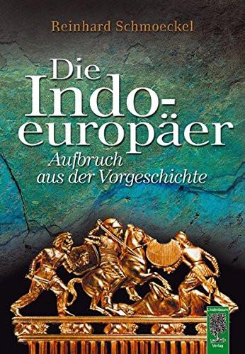 Die Indoeuropäer - Aufbruch aus der Vorgeschichte (Reinhard Schmoeckel)