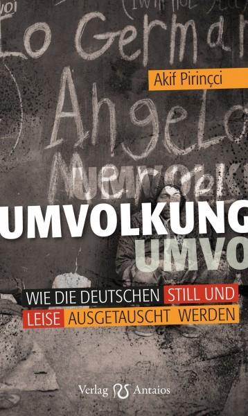 Umvolkung. Wie die Deutschen still und leise ausgetauscht werden (Akif Pirincci)