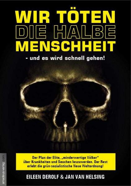 Wir töten die halbe Menschheit (Eileen Derolf & Jan van Helsing)
