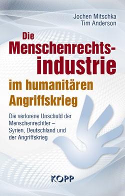 Die Menschenrechtsindustrie im humanitären Angriffskrieg (Jochen Mitschka & Tim Anderson)